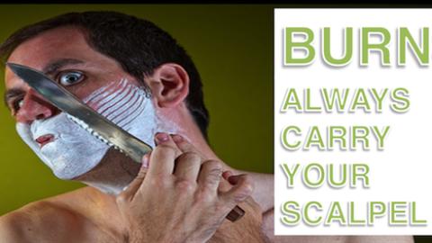 BRIAN BURNS: ALWAYS CARRY YOUR SCALPEL