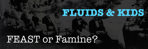 MATT O'MEARA on FLUIDS & KIDS: FEAST or Famine?