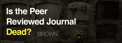 Brown— Is the Peer Reviewed Journal Dead?
