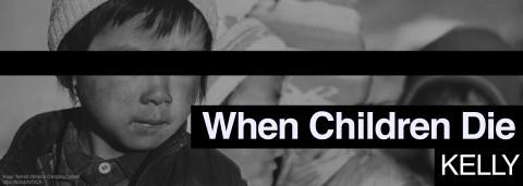 Kelly — When Children Die