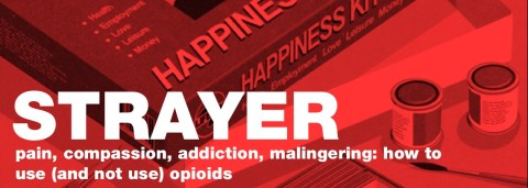 Opioids – Pain, Compassion, Addiction, Malingering