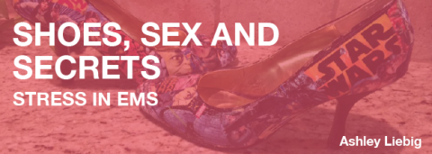 Shoes, Sex and Secrets: Stress in EMS – Ashley Liebig