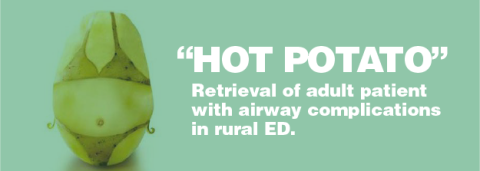 """Hot Potato"" – Retrieval of adult patient with airway complications in rural ED"