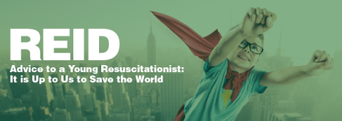 Advice to a Young Resuscitationist: It is Up to Us to Save the World – Cliff Reid