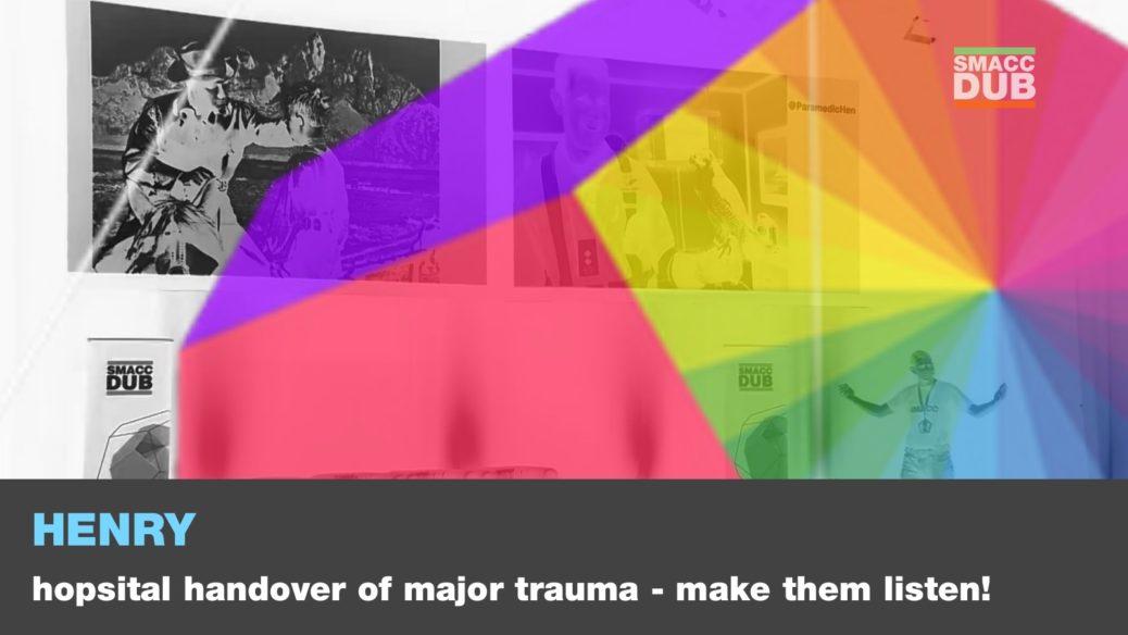 Henry - Hospital handover of major trauma - make them listen